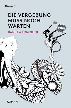 Die Vergebung muss noch warten von Emminger,  Daniela