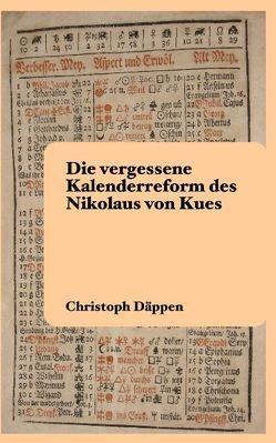 Die vergessene Kalenderreform des Nikolaus von Kues von Däppen,  Christoph