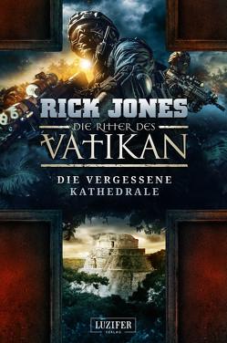 DIE VERGESSENE KATHEDRALE (Die Ritter des Vatikan 7) von Jones,  Rick, Mehler,  Peter