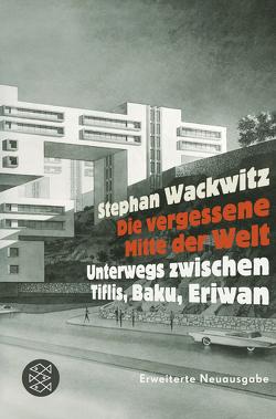 Die vergessene Mitte der Welt von Wackwitz,  Stephan