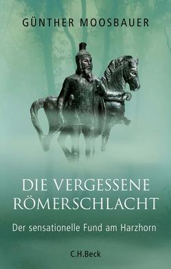 Die vergessene Römerschlacht von Moosbauer,  Günther