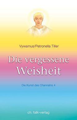 Die vergessene Weisheit von Tiller,  Petronella, Vywamus