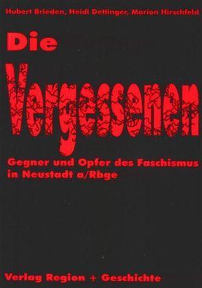 Die Vergessenen – Gegner und Opfer des Faschismus in Neustadt am Rübengebirge von Brieden,  Hubert, Dettinger,  Heidi, Hirschfeld,  Marion