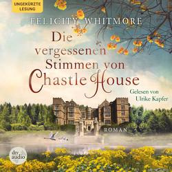 Die vergessenen Stimmen von Chastle House von Kapfer,  Ulrike, Whitmore,  Felicity
