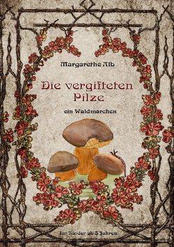 Die vergifteten Pilze von Alb,  Margarethe