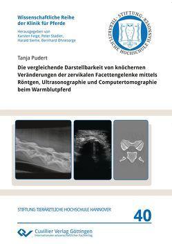 Die vergleichende Darstellbarkeit von knöchernen Veränderungen der zervikalen Facettengelenke mittels Röntgen, Ultrasonographie und Computertomographie beim Warmblutpferd von Pudert,  Tanja
