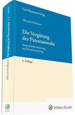 Die Vergütung des Patentanwalts von Albrecht,  Friedrich, Hoffmann,  Markus