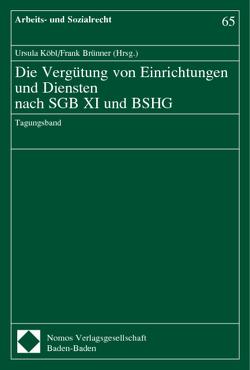 Die Vergütung von Einrichtungen und Diensten nach SGB XI und BSHG von Brünner,  Frank, Köbl,  Ursula
