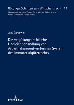 Die vergütungsrechtliche Ungleichbehandlung von Arbeitnehmerentwerfern im System des Immaterialgüterrechts von Gardewin,  Jens