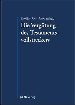 Die Vergütung des Testamentsvollstreckers von Pruns,  Matthias, Rott,  Eberhard, Schiffer,  K. Jan