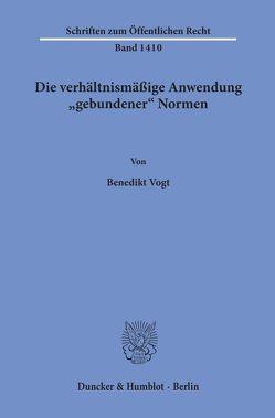 """Die verhältnismäßige Anwendung """"gebundener« Normen. von Vogt,  Benedikt"""