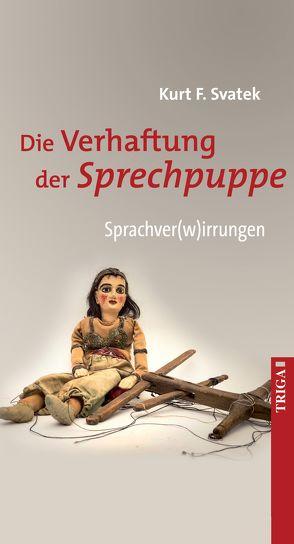 Die Verhaftung der Sprechpuppe von Svatek,  Kurt F.