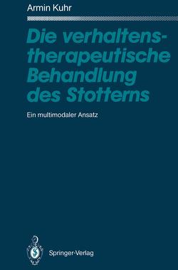Die verhaltenstherapeutische Behandlung des Stotterns von Kuhr,  Armin