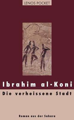 Die verheissene Stadt von al-Koni,  Ibrahim, Fähndrich,  Hartmut