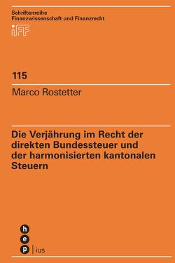 Die Verjährung im Recht der direkten Bundessteuer und der harmonisierten kantonalen Steuern von Rostetter,  Marco