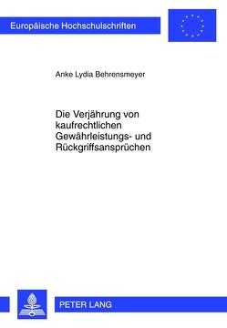 Die Verjährung von kaufrechtlichen Gewährleistungs- und Rückgriffsansprüchen von Behrensmeyer,  Anke Lydia