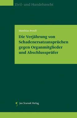 Die Verjährung von Schadenersatzansprüchen gegen Organmitglieder und Abschlussprüfer von Pendl,  Matthias