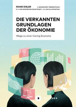 Die verkannten Grundlagen der Ökonomie von Brandhorst,  Ulrike, Eisler,  Riane, Zhu,  Christina S.