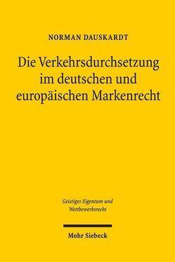 Die Verkehrsdurchsetzung im deutschen und europäischen Markenrecht von Dauskardt,  Norman
