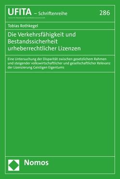 Die Verkehrsfähigkeit und Bestandssicherheit urheberrechtlicher Lizenzen von Rothkegel,  Tobias