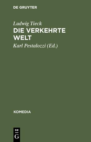 Die verkehrte Welt von Pestalozzi,  Karl, Tieck,  Ludwig