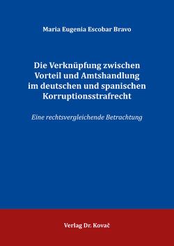 Die Verknüpfung zwischen Vorteil und Amtshandlung im deutschen und spanischen Korruptionsstrafrecht von Escobar Bravo,  Maria Eugenia