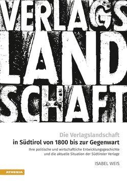 Die Verlagslandschaft in Südtirol von 1800 bis zur Gegenwart von Weis,  Isabel