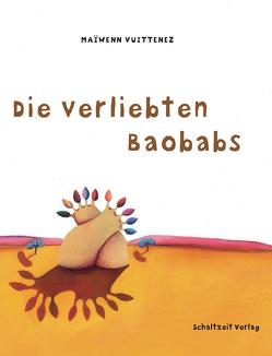 Die verliebten Baobabs von Illmann,  Andreas, Sandberg,  Claudia, Vuittenez,  Maiwenn