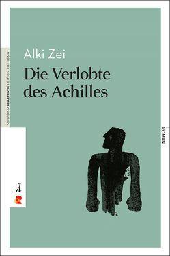 Die Verlobte des Achilles von Hildebrand,  Birgit, Papatheodorou,  Jannis, Zei,  Alki
