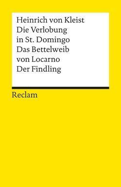Die Verlobung in St. Domingo. Das Bettelweib von Locarno. Der Findling von Kleist,  Heinrich von, Ruhrberg,  Christine