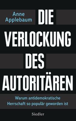 Die Verlockung des Autoritären von Applebaum,  Anne, Neubauer,  Jürgen