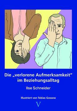 Die verlorene Aufmerksamkeit im Beziehungsalltag von Schneider,  Ilse
