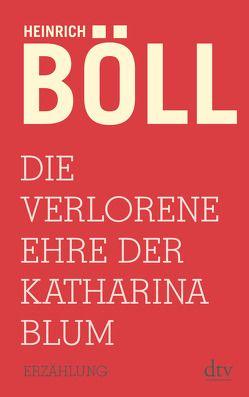 Die verlorene Ehre der Katharina Blum von Böll,  Heinrich