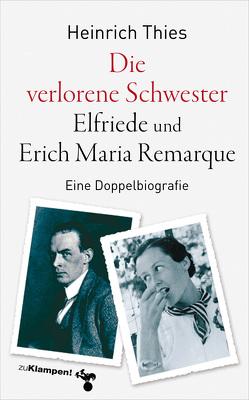 Die verlorene Schwester – Elfriede und Erich Maria Remarque von Thies,  Heinrich
