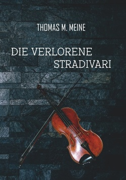 Die verlorene Stradivari von Falkner,  John Meade, Meine,  Thomas M.