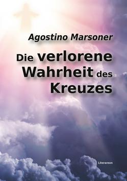 Die verlorene Wahrheit des Kreuzes von Marsoner,  Agostino