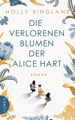 Die verlorenen Blumen der Alice Hart von Baisch,  Alexandra, Ringland,  Holly