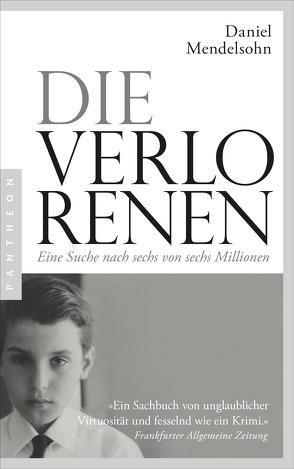 Die Verlorenen: Eine Suche nach sechs von sechs Millionen von Mendelsohn,  Daniel, Schönfeld,  Eike