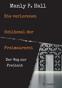 Die verlorenen Schlüssel der Freimaurerei von Hall,  Manly Palmer, Schulz,  Carsten