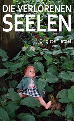 Die verlorenen Seelen von Tietzel,  Brigitte