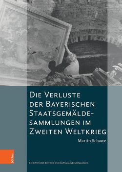 Die Verluste der Bayerischen Staatsgemäldesammlungen im Zweiten Weltkrieg von Maaz,  Bernhard, Schawe,  Martin