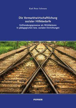 Die Vermarktwirtschaftlichung sozialer Hilfebedarfe von Schwarz,  Karl Peter