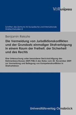 Die Vermeidung von Jurisdiktionskonflikten und der Grundsatz einmaliger Strafverfolgung in einem Raum der Freiheit, der Sicherheit und des Rechts von Rekate,  Benjamin