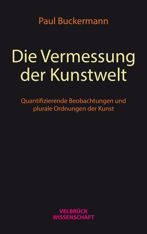 Die Vermessung der Kunstwelt von Buckermann,  Paul