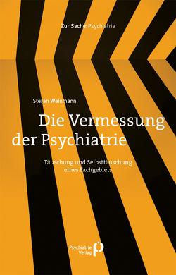 Die Vermessung der Psychiatrie von Weinmann,  Stefan