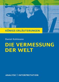 Die Vermessung der Welt von Daniel Kehlmann. Königs Erläuterungen. von Kehlmann,  Daniel, Nadolny,  Arnd