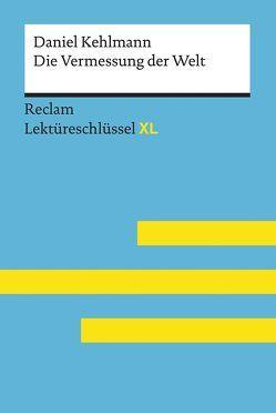Die Vermessung der Welt von Daniel Kehlmann: Lektüreschlüssel mit Inhaltsangabe, Interpretation, Prüfungsaufgaben mit Lösungen, Lernglossar. (Reclam Lektüreschlüssel XL) von Hellberg,  Wolf Dieter