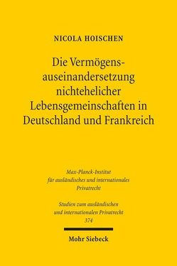 Die Vermögensauseinandersetzung nichtehelicher Lebensgemeinschaften in Deutschland und Frankreich von Hoischen,  Nicola