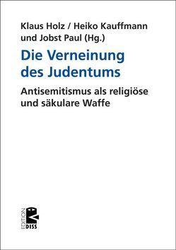 Die Verneinung des Judentums von Holz,  Klaus, Kauffmann,  Heiko, Paul,  Jobst