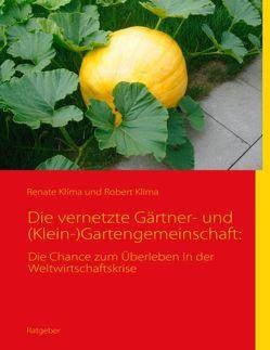 Die vernetzte Gärtner- und (Klein-)Gartengemeinschaft: von Klíma,  Renate, Klíma,  Robert